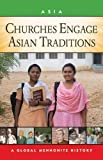 Churches Engage Asian Traditions: A Global Mennonite History (Global Mennonite History: Asia)