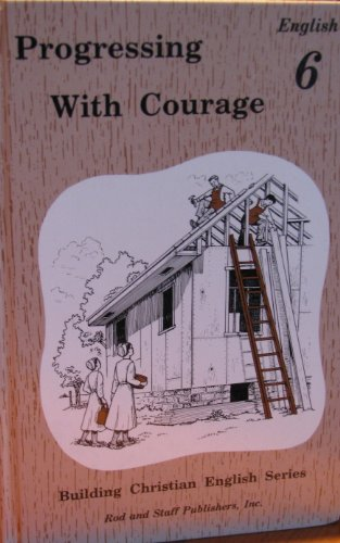 Progressing with Courage (Building Christian English Series, English 6)