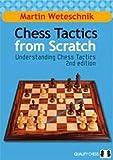 Chess Tactics From Scratch: Understanding Chess Tactics-Martin Weteschnik