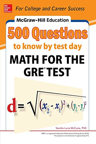 McGraw-Hill Education 500 Questions to Know by Test Day: Math for the GRE� Test (Mcgraw Hill's 500 Questions to Know By Test Day)