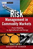 Risk Management in Commodity Markets: From Shipping to Agriculturals and Energy: From Shipping to Agricuturals and Energy (The Wiley Finance Series)