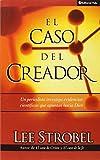 El Caso Del Creador (The Case for Creator: A Journalist Investigates Scientific Evidence That Points Toward God) (Spanish Edition)