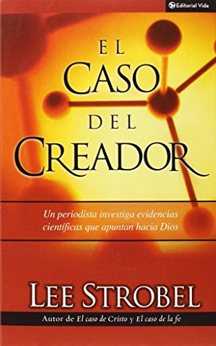 El Caso Del Creador (The Case for Creator: A Journalist Investigates Scientific Evidence That Points Toward God) (Spanis