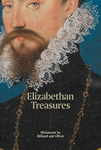 Pdf History Elizabethan Treasures: Miniatures by Hilliard and Oliver
