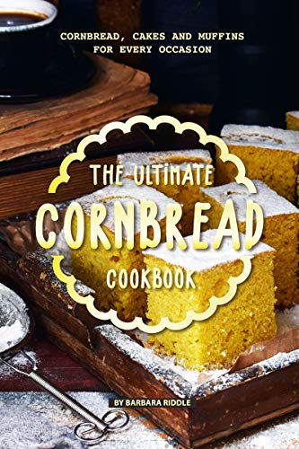 The Ultimate Cornbread Cookbook: Cornbread, Cakes and Muffins for Every Occasion by [Riddle, Barbara]