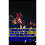 Prediction To Disney Theme park  Whether Can Influence USA Employment and Economic Growth In The Future ,First edition
