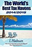 The World's Best Tax Havens 2014/2015, L. Hadnum, 1497381223
