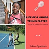 Life of a Junior Tennis Player: Stories By Children for Children