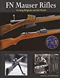 FN Mauser Rifles : Arming Belgium and the World