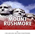 Mount Rushmore: The History and Legacy of America's Most Unique Monument Audiobook by  Charles River Editors Narrated by Neil Reeves