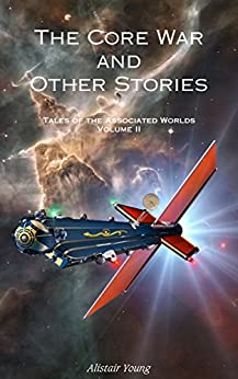 The Core War and Other Stories (Tales of the Associated Worlds Book 2) by [Young, Alistair]