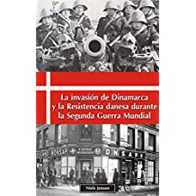 La invasión de Dinamarca y la Resistencia danesa durante la Segunda Guerra Mundial