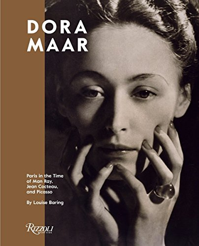 Dora Maar: Paris in the Time of Man Ray, Jean Cocteau, and (Dora Collection)