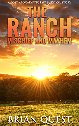 The Ranch: Mischief And Mayhem: A Post Apocalyptic Survival Story by [Quest, Brian]