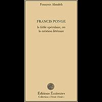 Francis Ponge, la création littéraire: Autour de fable et des miroirs