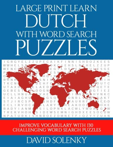 Large Print Learn Dutch with Word Search Puzzles: Learn Dutch Language Vocabulary with Challenging Easy to Read Word Find Puzzles by CreateSpace Independent Publishing Platform