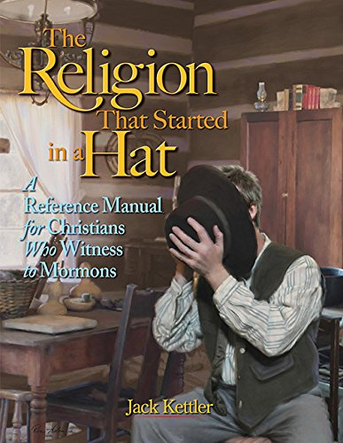 The Religion that Started in a Hat: A Reference Manual for Christians Who Witness to Mormons