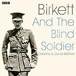 Birkett and the Blind Soldier: A BBC Radio 4 dramatisation | Caroline Stafford,David Stafford