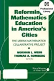 Reforming Mathematics Education in America's Cities : The Urban Mathematics Collaborative Project, Webb, Norman L. and Romberg, Thomas, 0807733822