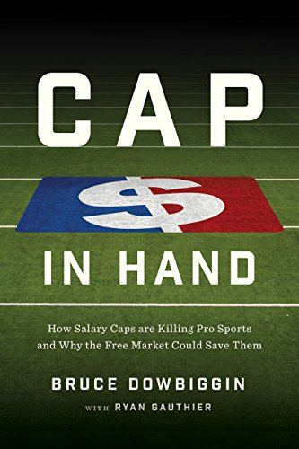 Cap in Hand: How Salary Caps are Killing Pro Sports and Why the Free Market Could Save Them