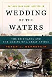 Wedding of the Waters: The Erie Canal and the Making of a Great Nation