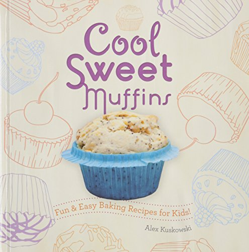 Cool Sweet Muffins: Fun & Easy Baking Recipes for Kids! (Cool Cupcakes & Muffins)