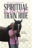 Spiritual Soul Train Ride: An Energetic and Passionate Devotional for All Women