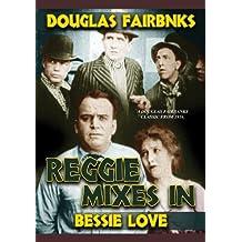 Reggie Mixes In by Bessie Love, Joseph Singleton Douglas Fairbanks