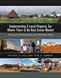img - for Implementing a Local Property Tax Where There Is No Real Estate Market: The Case of Commonly Owned Land in Rural South Africa book / textbook / text book