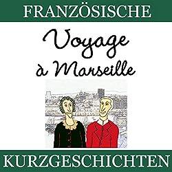 Voyage à Marseille (Französische Kurzgeschichten für Anfänger)