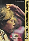 Encyclopedia of Native American Healing, William S. Lyon, 0874368529