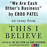 We Are Each Other's Business: A 'This I Believe' Essay | Eboo Patel
