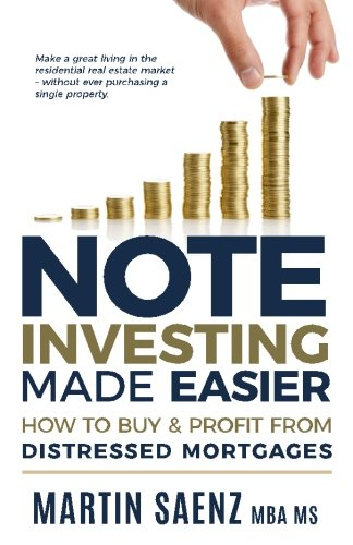 Note Investing Made Easier: How To Buy And Profit From Distressed Mortgages