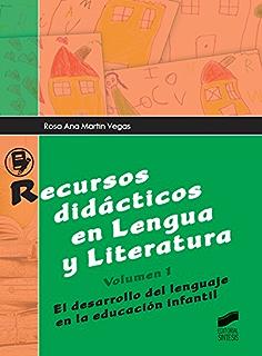 Recursos didácticos en Lengua y Literatura. Volumen 1: El desarrollo del lenguaje en la