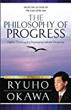 The Philosophy of Progress: Higher Thinking for Developing Infinite Prosperity