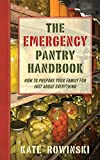 img - for The Emergency Pantry Handbook: How to Prepare Your Family for Just about Everything book / textbook / text book