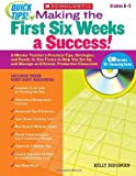 Quick Tips: Making the First Six Weeks a Success!: A Mentor Teacher's Practical Tips, Strategies, and Ready-to-Use Forms to Help You Set Up and Manage an Efficient, Productive Classroom: Grades K-5