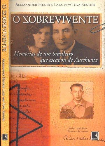O Sobrevivente: Memórias de um brasileiro que escapou de Auschwitz: Memórias de um brasileiro que escapou de Auschwitz