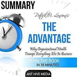 Summary: Patrick M. Lencioni's The Advantage: Why Organizational Health Trumps Everything Else In Business