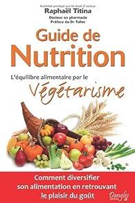 Guide de nutrition - l'équilibre alimentaire par le végétarisme par Raphaël  Titina
