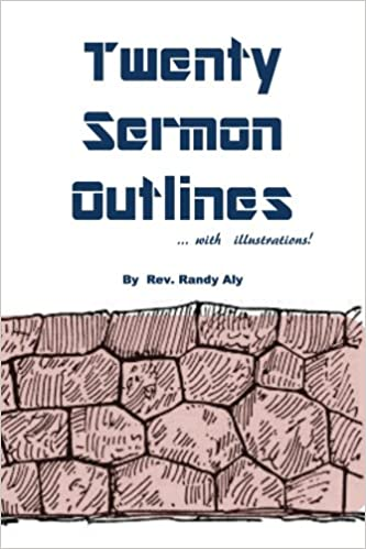 Twenty Sermon Outlines with Illustrations: Rev  Randy Aly