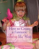 How to Create a Fantastic Fairy Tea Party, Paulette Kouffman Sherman, 0985246987