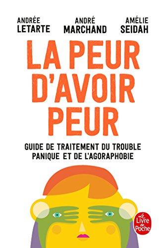 La Peur d'avoir peur: Guide de traitement du trouble panique et de l agoraphobie