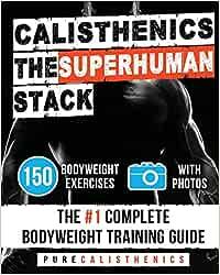 Calisthenics: The SUPERHUMAN Stack: 150 Bodyweight Exercises ...