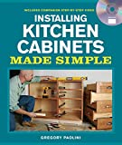 installing kitchen cabinets and countertops Installing Kitchen Cabinets Made Simple: Includes Companion Step-by-Step Video (Made Simple (Taunton Press))
