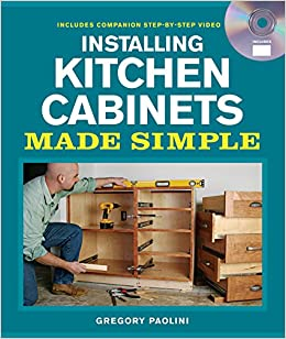 Installing Kitchen Cabinets Made Simple Includes Companion Step By Step Video Paolini Gregory 9781600853678 Books Amazon Ca
