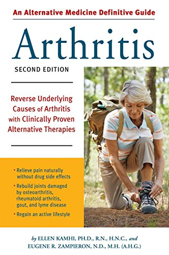 Alternative Medicine Definitive Guide to Arthritis: Reverse Underlying Causes of Arthritis With Clinically Proven Alternative Therapies Second Edition (Best Supplement For Joint Pain And Stiffness)