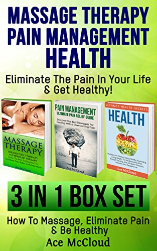 Massage Therapy: Pain Management: Health Secrets: Eliminate The Pain In Your Life & Get Healthy!: 3 in 1 Box Set: How To Massage, Eliminate Pain & Be Healthy ... Therapy Acupressure & Pain Management Tips) (Free Massage compare prices)