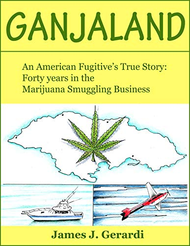 Ganjaland: An American Fugitive's True Story: Forty Years in the Marijuana Smuggling Business