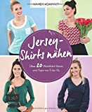 Nähen kompakt – Jersey-Shirts nähen: Über 20 Wohlfühl-Shirts und Tops von S bis XL